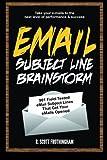 E-Mail Subject Line Brainstorm: 901 Field-Tested E-mail Subject Lines That Get Your E-mails Opened
