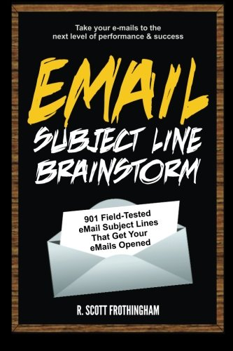 E-Mail Subject Line Brainstorm: 901 Field-Tested E-mail Subject Lines That Get Your E-mails Opened