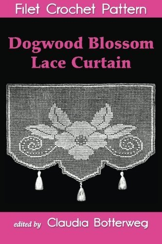 Dogwood Blossom Lace Curtain Filet Crochet Pattern: Complete Instructions and Chart by Claudia Botterweg - Filet Curtains Crochet