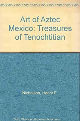 Art Of Aztec Mexico Treasures of Tenochtitlan