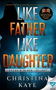 Like Father Like Daughter (Flesh & Blood Trilogy Book 1) by [Kaye, Christina]