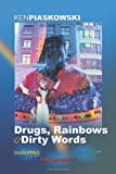 Drugs, Rainbows and Dirty Words, Ken Piaskowski, 0971218242