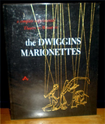 The Dwiggins Marionettes: A Complete Experimental Theatre in Miniature