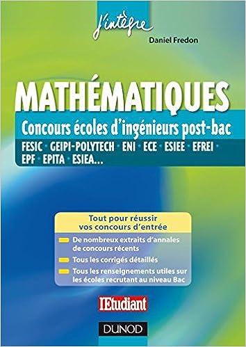 Mathématiques aux concours ingénieur post-Bac - FESIC, GEIPI-Polytech, ECE, ESIEE, EFREI, EPF, EPITA: FESIC, GEIPI-Polytech, ENI, ECE, ESIEE, EFREI, EPF, ...