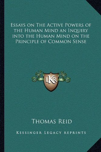 Download Essays on The Active Powers of the Human Mind an Inquiry into the Human Mind on the Principle of Common Sense ebook