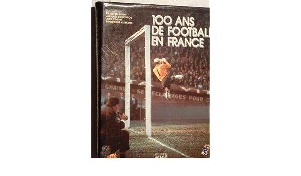 100 ans de football en France (Bli.Sport): Amazon.es: Delaunay Pierre: Libros en idiomas extranjeros