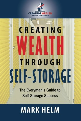 Creating Wealth Through Self Storage One Man S Journey Into The World Of Self Storage