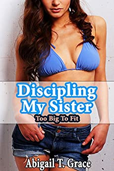 =UPDATED= Disciplining My Sister: Too Big To Fit (First Time Step Taboo). Credit chief electric Human purposes acceder