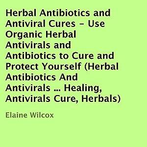 Herbal Antibiotics and Antiviral Cures Audiobook