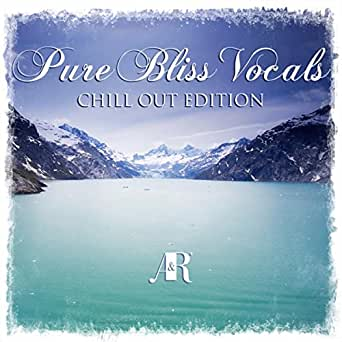 Pure bliss vocals chill out edition: ~ pure bliss vocals.