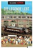 Die Legende lebt - 150 Jahre Märklin: Geschichte - Menschen - Modelle