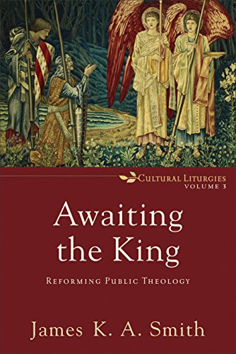 Awaiting the king cultural liturgies reforming public theology awaiting the king cultural liturgies reforming public theology by smith james fandeluxe Image collections