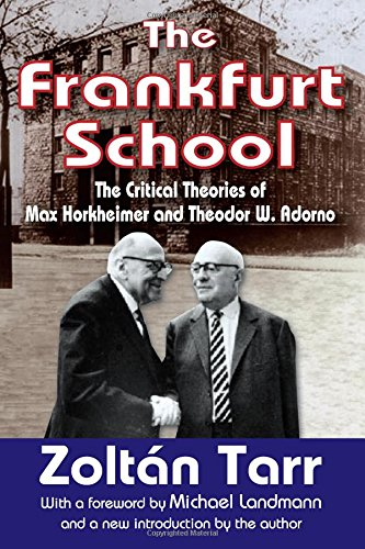 The Frankfurt School: The Critical Theories of Max Horkheimer and Theodor W. Adorno