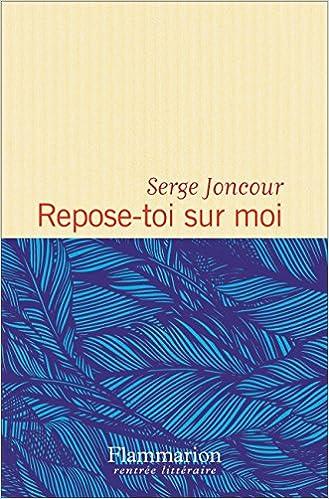 Serge Joncour - Repose-toi sur moi (Rentrée Littéraire 2016)