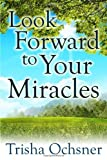 Look Forward to Your Miracles, Trisha Ochsner, 1480901857