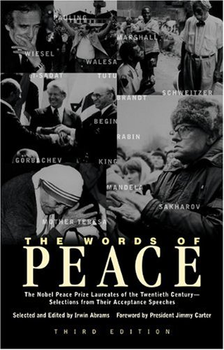 The Words of Peace: The Nobel Peace Prize Laureates of the Twentieth Century--Selections from Their Acceptance Speeches (Newmarket Words Of...)