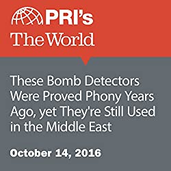 These Bomb Detectors Were Proved Phony Years Ago, yet They're Still Used in the Middle East