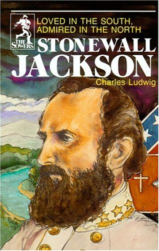 Stonewall Jackson: Loved in the South Admired in the North (Sowers)