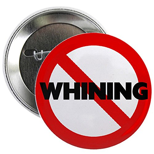 """CafePress No Whining Button 2.25"""" Button"""
