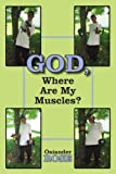 God Where Are My Muscles?, Osiander Rose, 1420879790