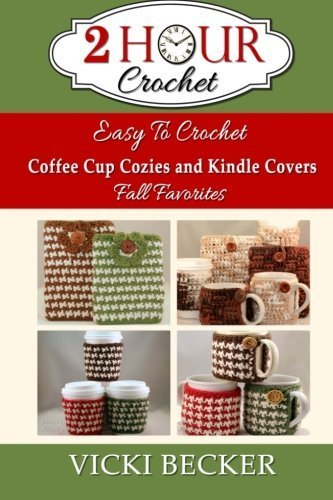 Easy To Crochet Coffee Cup Cozies and Kindle Covers Fall Favorites (2 Hour Crochet) (Volume 2) by Vicki Becker - Hours Mall Falls