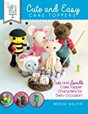 img - for Sugar High Presents.... Cute & Easy Cake Toppers: Cute and Lovable Cake Topper Characters for Every Occasion! book / textbook / text book