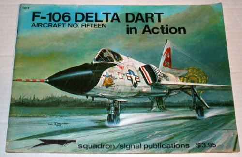 F-106 Delta Dart in Action - Aircraft No. Fifteen