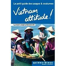 Vietnam Attitude ! Le petit guide des usages et coutumes : Vietnam, guide, usages et coutumes (Hors série - Guide Bleu) (French Edition)