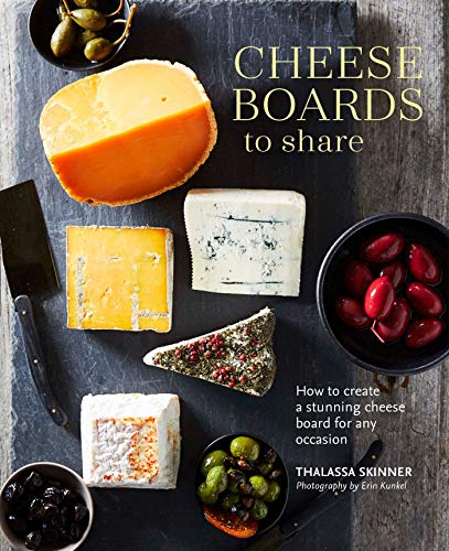 Cheese Boards to Share: How to create a stunning cheese board for any occasion by Thalassa Skinner