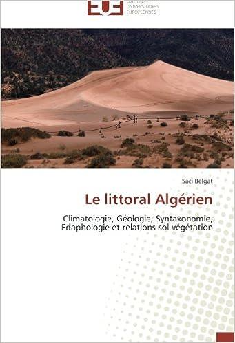 Lire un Le littoral Algérien: Climatologie, Géologie, Syntaxonomie, Edaphologie et relations sol-végétation epub pdf