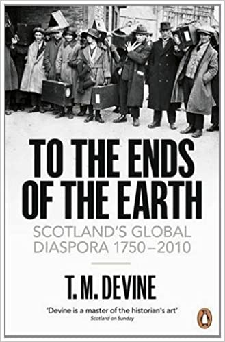 Epub Download To the Ends of the Earth: Scotland's Global Diaspora, 1750-2010 by Devine, T M