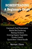 Homesteading - a Beginners Guide:Canning and Food Preservation; Raised Bed Gardening; Raising Chickens; Growing Organic Vegetables; Vermin Control: Quick Bites 5 Book Bundle, Norman Stone, 1491226846