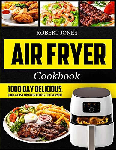 Air Fryer Cookbook: 1000 Day Delicious, Quick & Easy Air Fryer Recipes for Everyone: Easy Air Fryer Cookbook for Beginners: Healthy Air Fryer Cookbook: Hot Air Fryer Cookbook: Air Fryer Oven Cookbook by Robert Jones