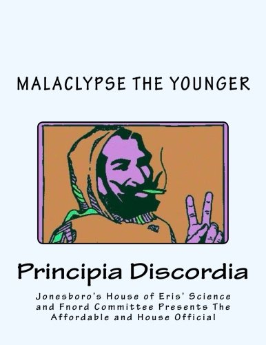 Jonesboro's House Of Eris' Science And Fnord Committee Presents The Affordable And House Official MAGNUM OPIATE OF MALACLYPSE THE YOUNGER Principia Discordia