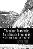 Theodore Roosevelt: an Intimate Biography, William Thayer, 1470060906