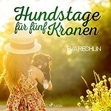 Hundstage für fünf Kronen Hörbuch von Eva Rechlin Gesprochen von: Fritz Stavenhagen