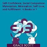 Self-Confidence, Social Comparison, Materialism, Minimalism, Self-Love, and Fulfillment | Grace Scott