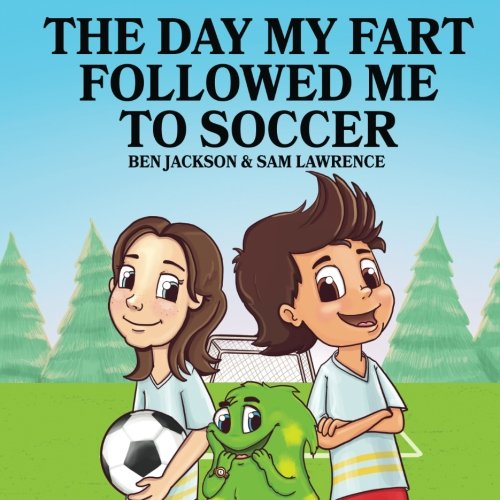 The Day My Fart Followed Me To Soccer (My Little Fart)
