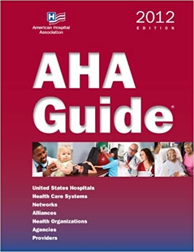 AHA Guide, 2012 Edition (AHA Guide to the Health Care Field