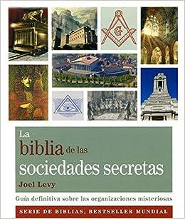 La biblia de las sociedades secretas: Guía definitiva sobre las organizaciones misteriosas Cuerpo-Mente: Amazon.es: Levy, Joel, Steinbrun, Nora: Libros