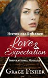 Love & Expectation: Inspirational Historical Romance Novella by  Grace Fisher in stock, buy online here