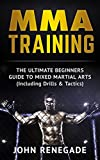 ultimate conditioning mma - MMA Training: The Ultimate Beginners Guide To Mixed Martial Arts (Including Drills & Tactics) (MMA, Martial Arts, Self Defense, BJJ)