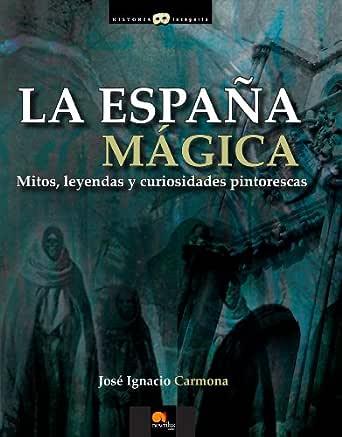 La España mágica eBook: Carmona, José Ignacio: Amazon.es: Tienda Kindle