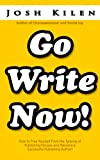 Go Write Now:  How to Escape the Tyranny of Big Publishers and Become a Successful Publishing Author
