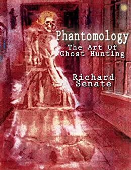 Phantomology: The Art of Ghost Hunting by [Senate, Richard]