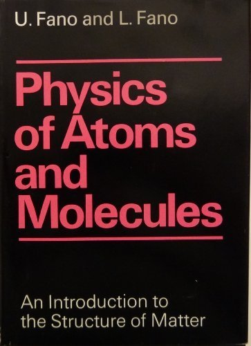 Physics of Atoms and Molecules; An Introduction to the Structure of Matter by Ugo Fano