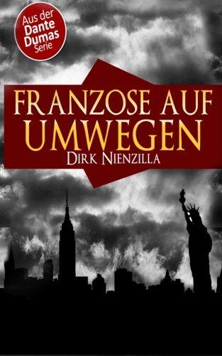 Franzose auf Umwegen - Ein Dante Dumas Roman Taschenbuch – 1. Juni 2013 Roman Verlag Dirk Nienzilla www.RomanVerlag.com 0615831923