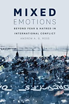 Mixed Emotions: Beyond Fear and Hatred in International Conflict by [Ross, Andrew A. G.]