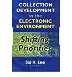 img - for [(Collection Development in the Electronic Environment: Shifting Priorities )] [Author: Sul H. Lee] [Apr-2000] book / textbook / text book
