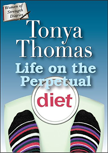 Life on the Perpetual Diet (The Women of Strength Diaries Book 8)